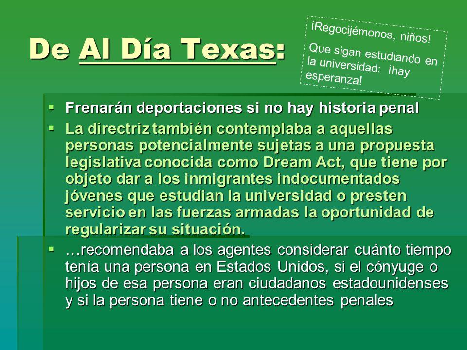 De Al Día Texas: Frenarán deportaciones si no hay historia penal Frenarán deportaciones si no hay historia penal La directriz también contemplaba a aq