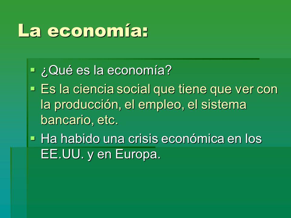 La economía: ¿Qué es la economía? ¿Qué es la economía? Es la ciencia social que tiene que ver con la producción, el empleo, el sistema bancario, etc.