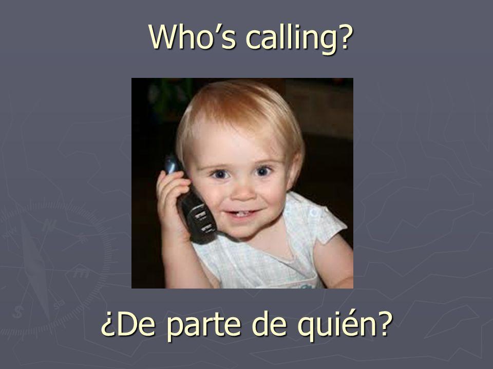 Whos calling? ¿De parte de quién?