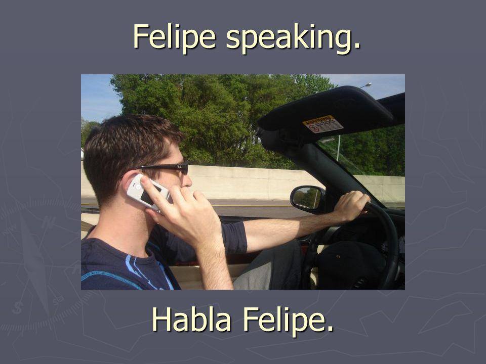 Felipe speaking. Habla Felipe.