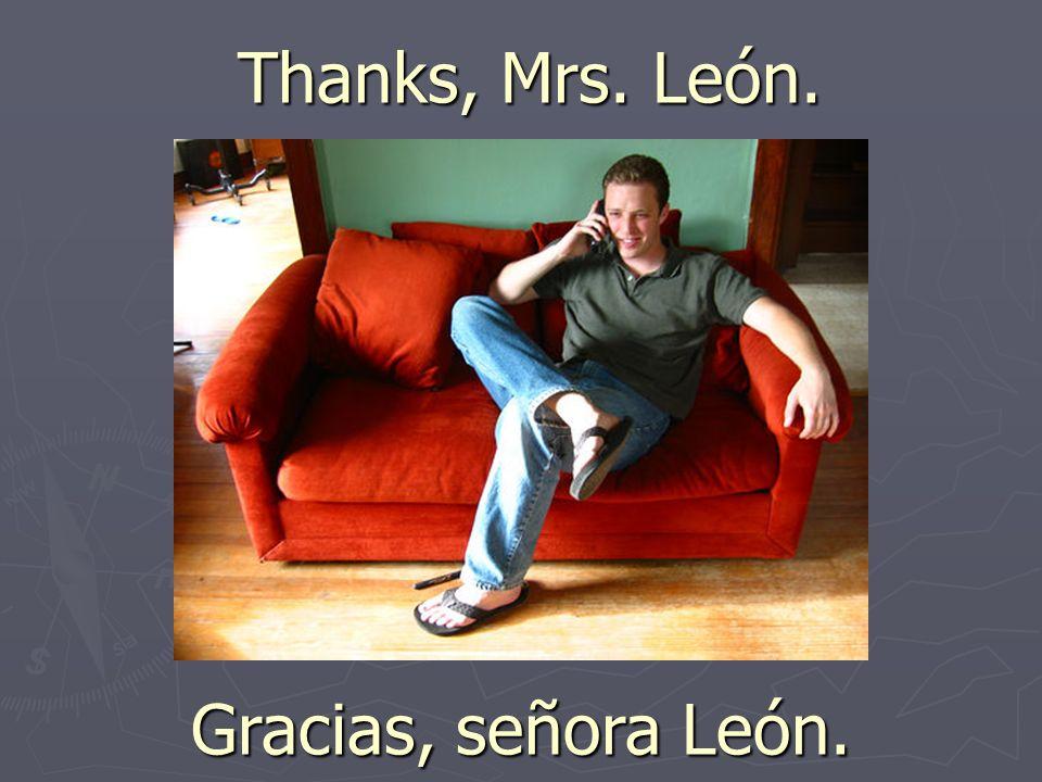 Thanks, Mrs. León. Gracias, señora León.