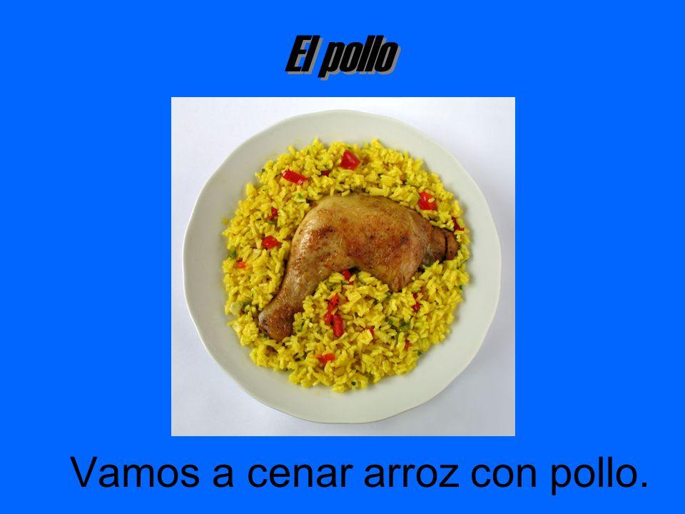 El pollo Vamos a cenar arroz con pollo.