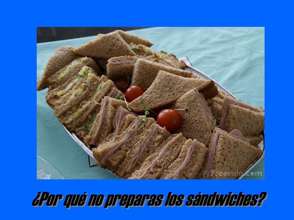 ¿Por qué no preparas los sándwiches