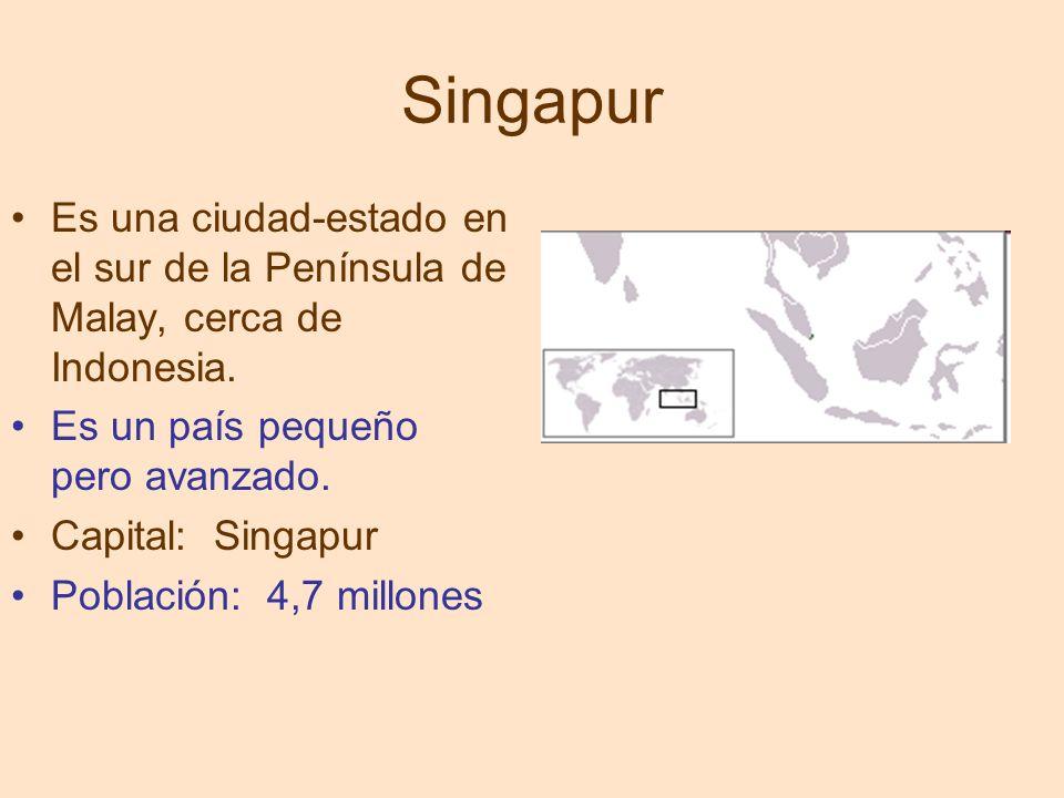 Singapur Es una ciudad-estado en el sur de la Península de Malay, cerca de Indonesia. Es un país pequeño pero avanzado. Capital: Singapur Población: 4