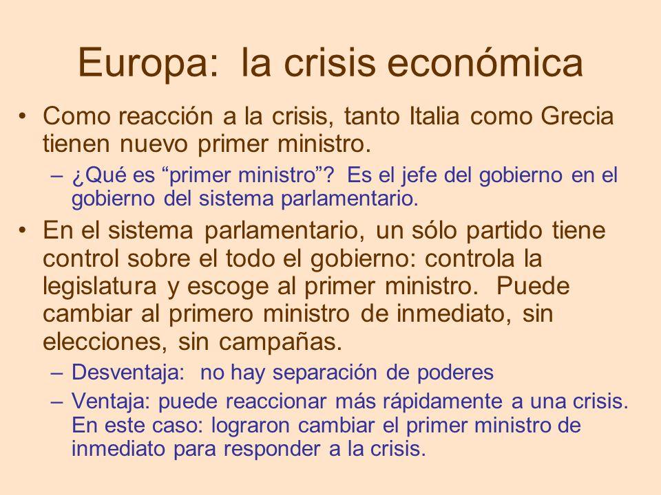 Europa: la crisis económica Como reacción a la crisis, tanto Italia como Grecia tienen nuevo primer ministro. –¿Qué es primer ministro? Es el jefe del