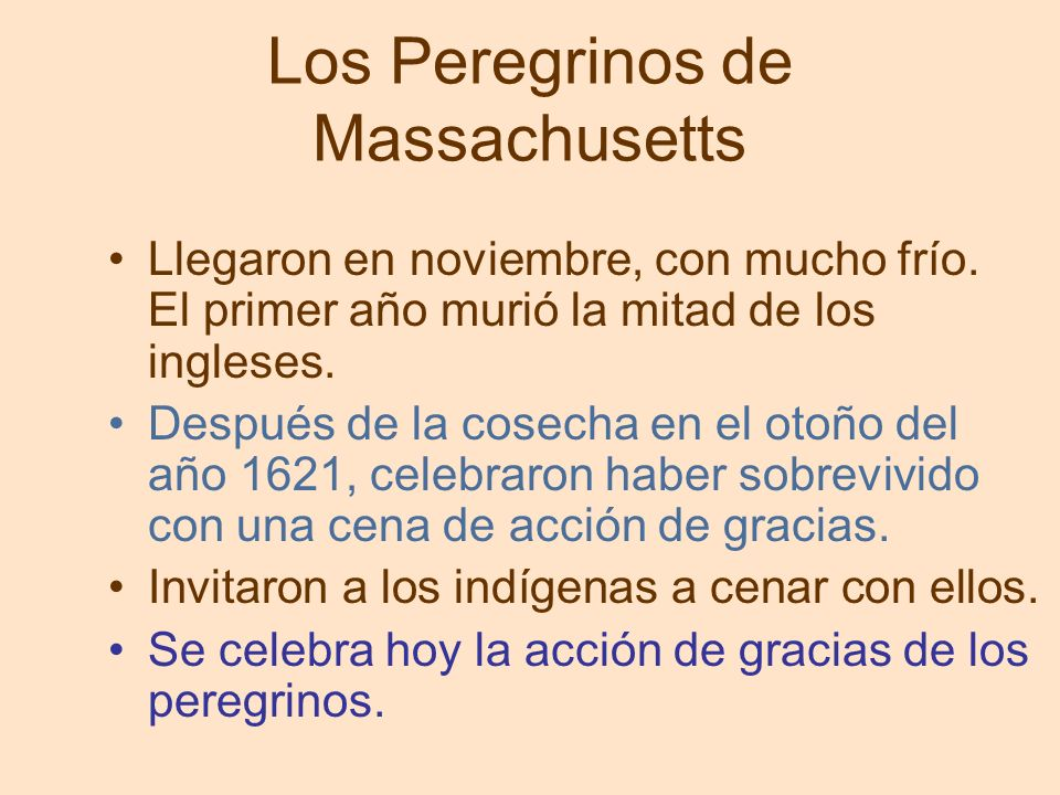 Los Peregrinos de Massachusetts Llegaron en noviembre, con mucho frío. El primer año murió la mitad de los ingleses. Después de la cosecha en el otoño