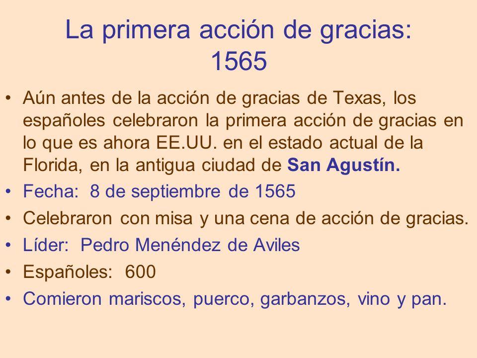 La primera acción de gracias: 1565 Aún antes de la acción de gracias de Texas, los españoles celebraron la primera acción de gracias en lo que es ahor