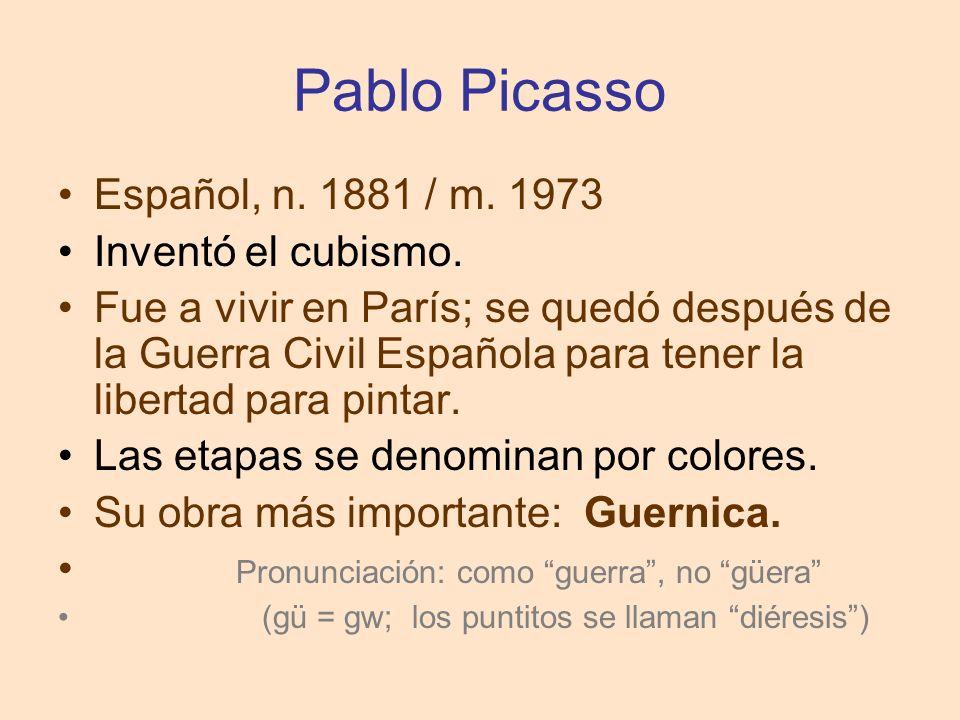 Pablo Picasso Español, n.1881 / m. 1973 Inventó el cubismo.