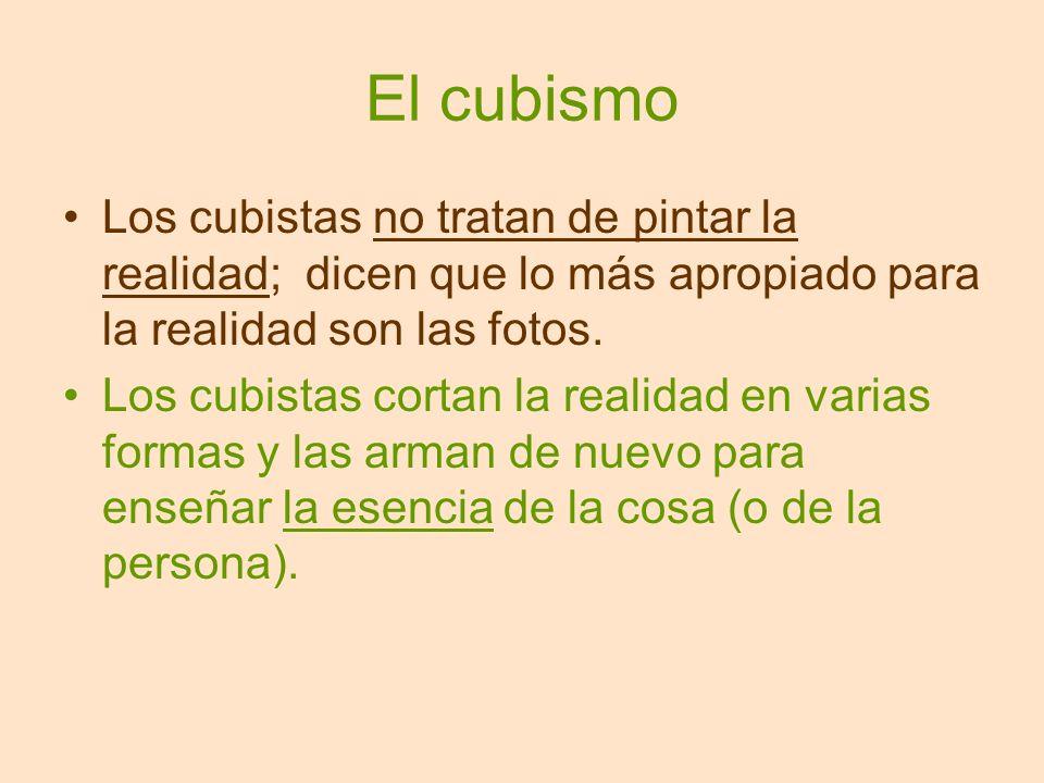 El cubismo Los cubistas no tratan de pintar la realidad; dicen que lo más apropiado para la realidad son las fotos.