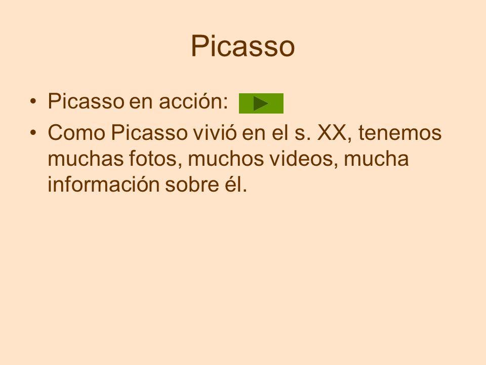 Picasso Picasso en acción: Como Picasso vivió en el s. XX, tenemos muchas fotos, muchos videos, mucha información sobre él.