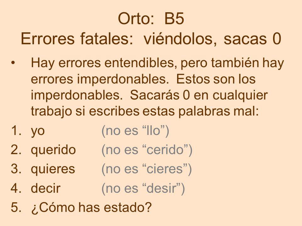 Orto: B5 Errores fatales: viéndolos, sacas 0 Hay errores entendibles, pero también hay errores imperdonables.