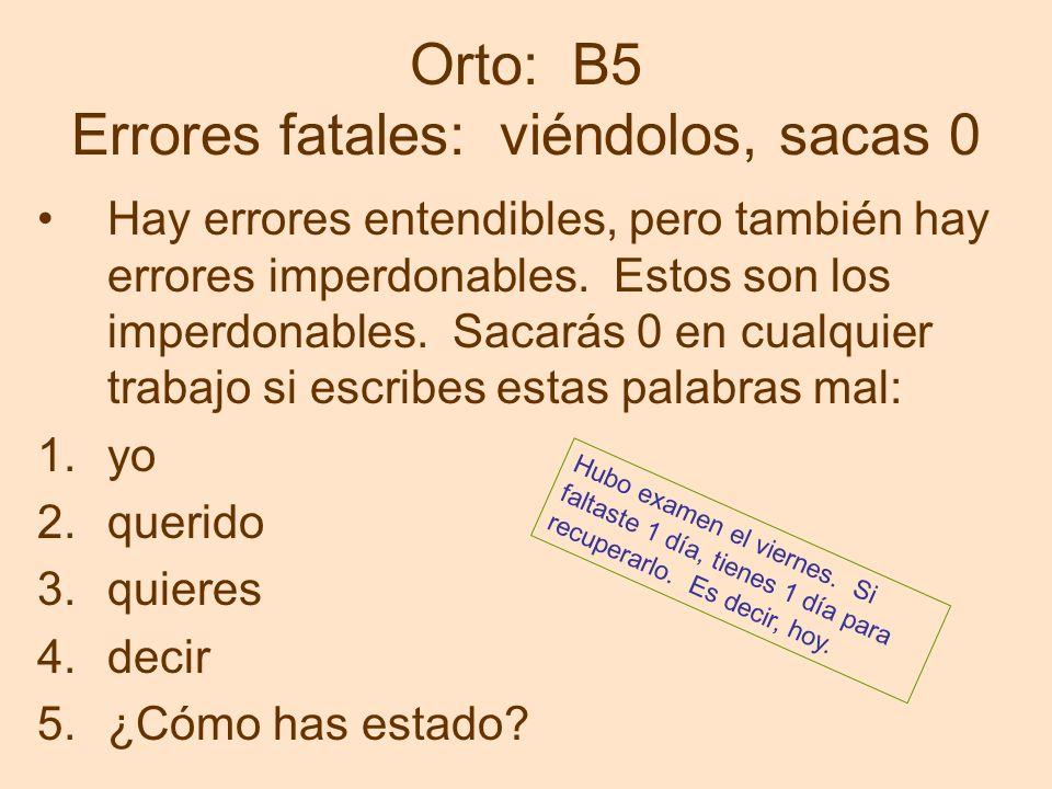 Orto: B5 Errores fatales: viéndolos, sacas 0 Hay errores entendibles, pero también hay errores imperdonables. Estos son los imperdonables. Sacarás 0 e