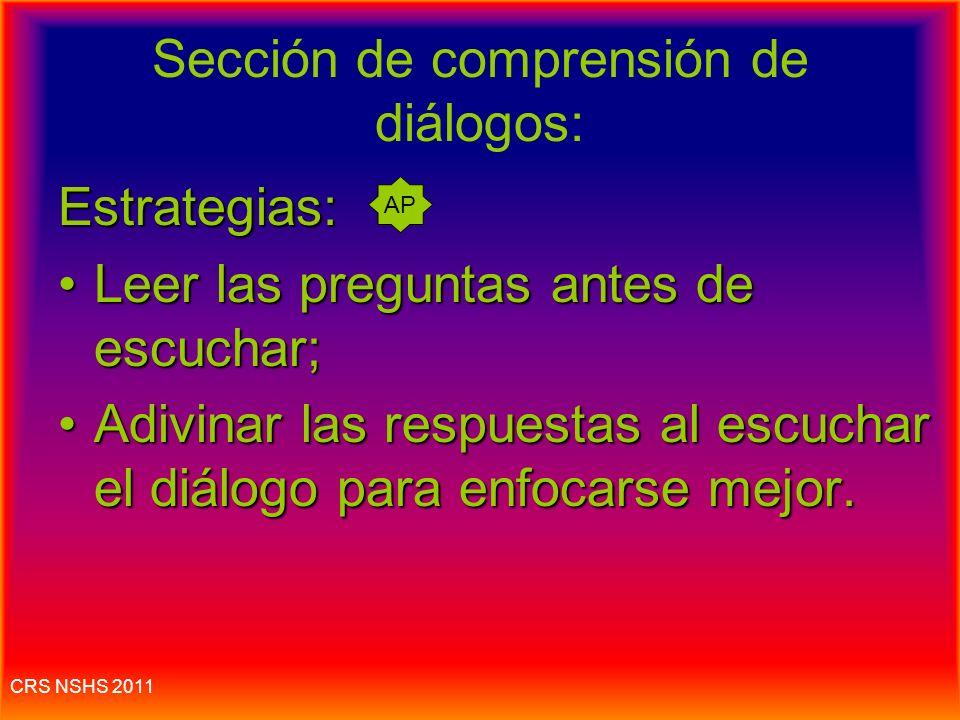 CRS NSHS 2011 Comprensión de diálogos y narraciones Dura 30-35 minutos. 30-35 preguntas: El 20% de examen. Dos secciones: hay que escuchar, responder