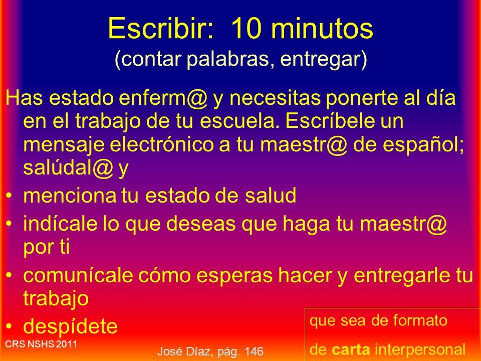 CRS NSHS 2011 Escribir: 10 minutos (contar palabras, entregar) Escríbe un mensaje electrónico. Imagina que una estación local de televisión en español