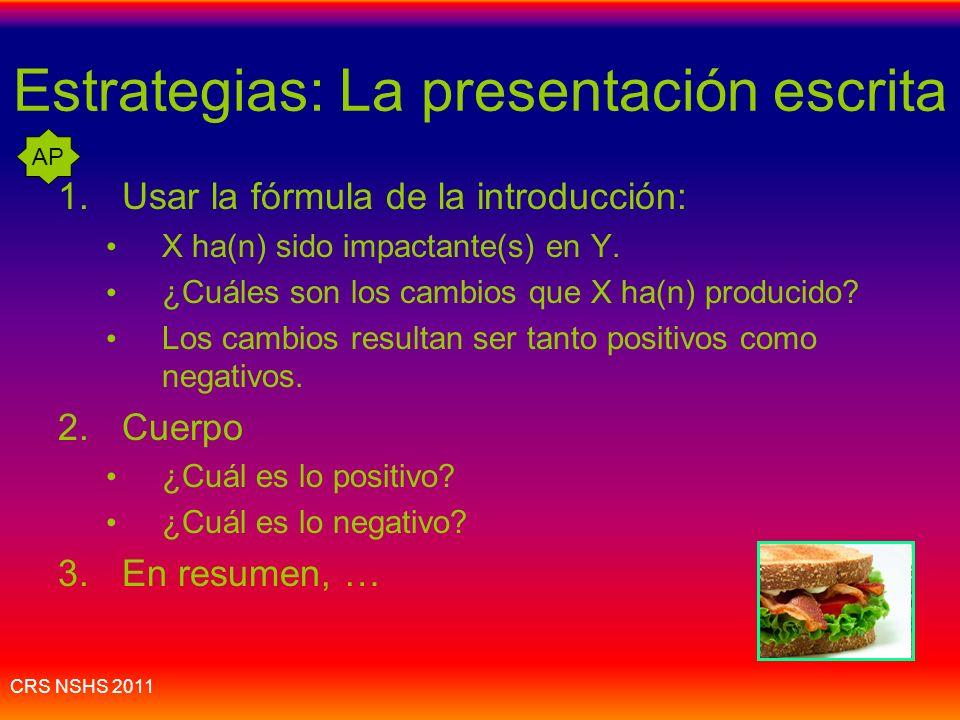 CRS NSHS 2011 Estrategia de organización: Presentación escrita: impacto Introducción: 1.X ha(n) sido muy importante(s)/impactante(s) en Y. 2.¿Cuáles s
