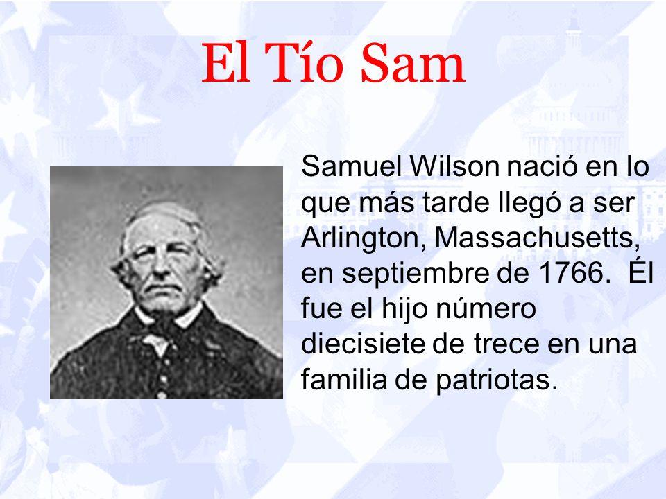 El Tío Sam Samuel Wilson nació en lo que más tarde llegó a ser Arlington, Massachusetts, en septiembre de 1766.