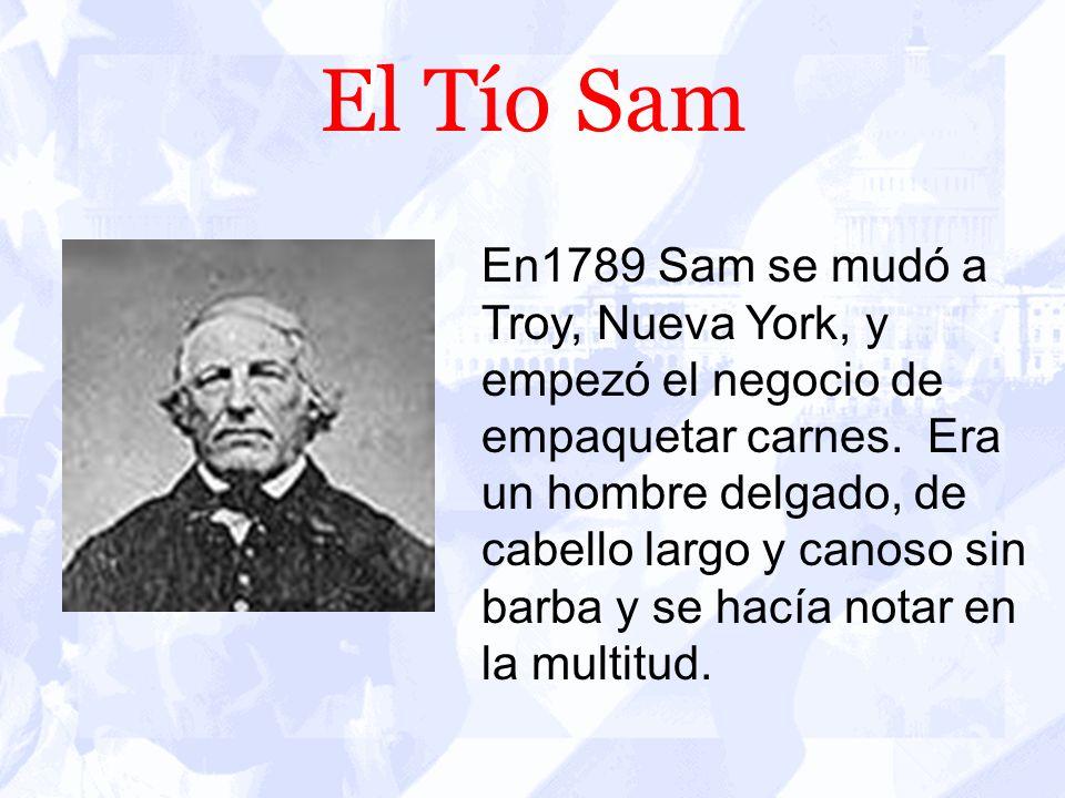 El Tío Sam En1789 Sam se mudó a Troy, Nueva York, y empezó el negocio de empaquetar carnes.
