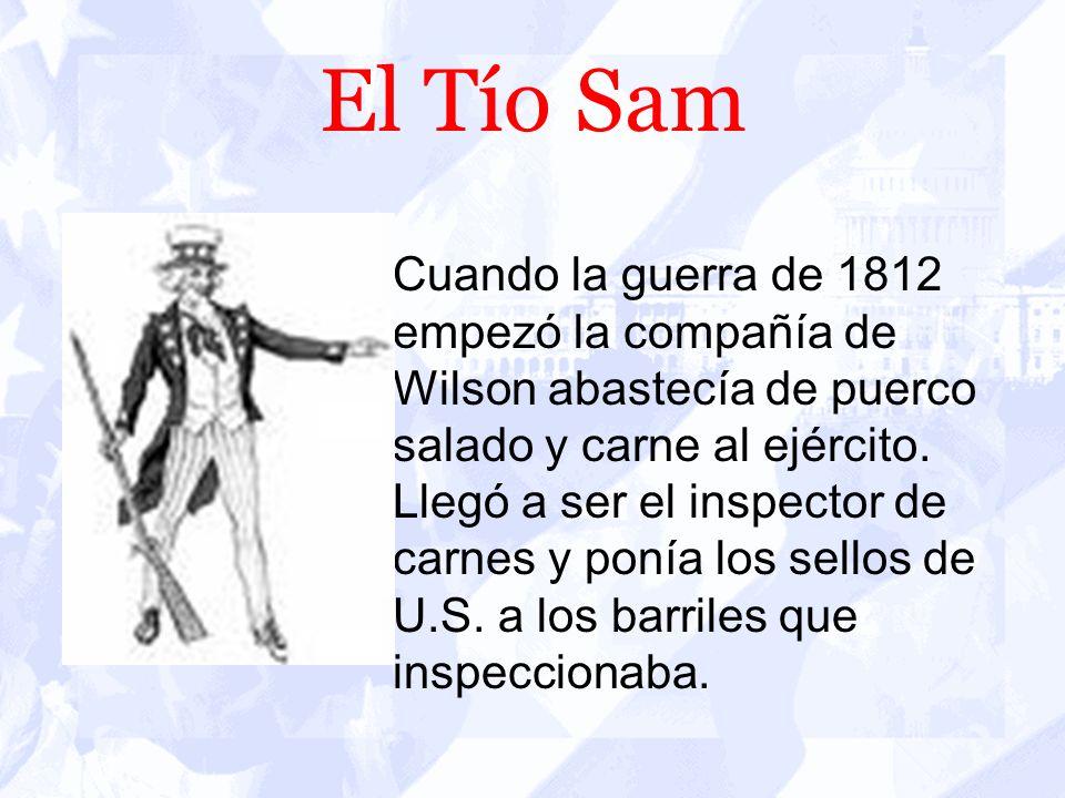 El Tío Sam Cuando la guerra de 1812 empezó la compañía de Wilson abastecía de puerco salado y carne al ejército.