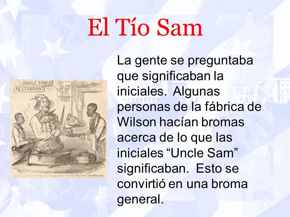 El Tío Sam Cuando la guerra de 1812 empezó la compañía de Wilson abastecía de puerco salado y carne al ejército. Llegó a ser el inspector de carnes y