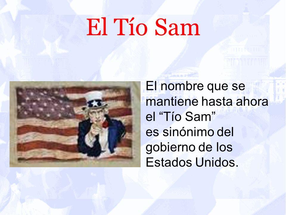 El Tío Sam El nombre que se mantiene hasta ahora el Tío Sam es sinónimo del gobierno de los Estados Unidos.