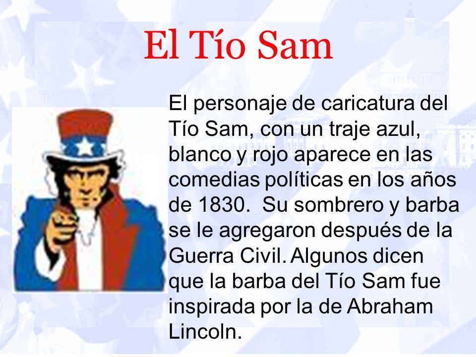 El Tío Sam El personaje de caricatura del Tío Sam, con un traje azul, blanco y rojo aparece en las comedias políticas en los años de 1830.