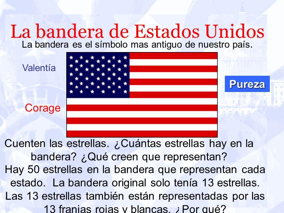 La bandera de Estados Unidos La bandera es el símbolo mas antiguo de nuestro país. Cuenten las estrellas. ¿Cuántas estrellas hay en la bandera? ¿Qué c