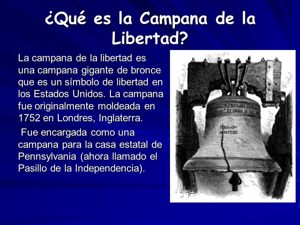 ¿Qué es la Campana de la Libertad? La campana de la libertad es una campana gigante de bronce que es un símbolo de libertad en los Estados Unidos. La