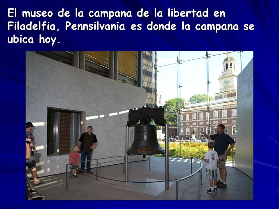 El museo de la campana de la libertad en Filadelfia, Pennsilvania es donde la campana se ubica hoy.