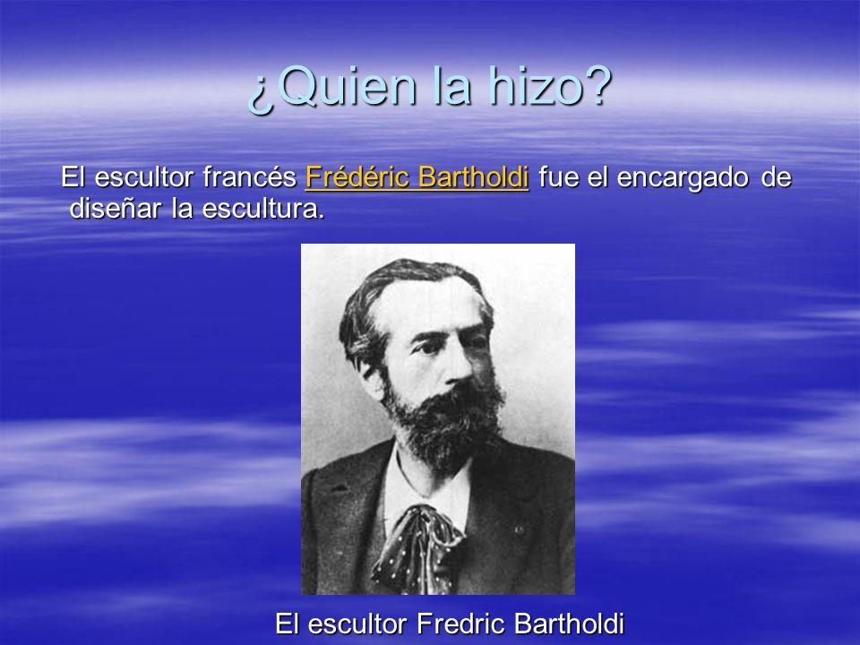 ¿Quien la hizo? El escultor francés Frédéric Bartholdi fue el encargado de diseñar la escultura. El escultor francés Frédéric Bartholdi fue el encarga