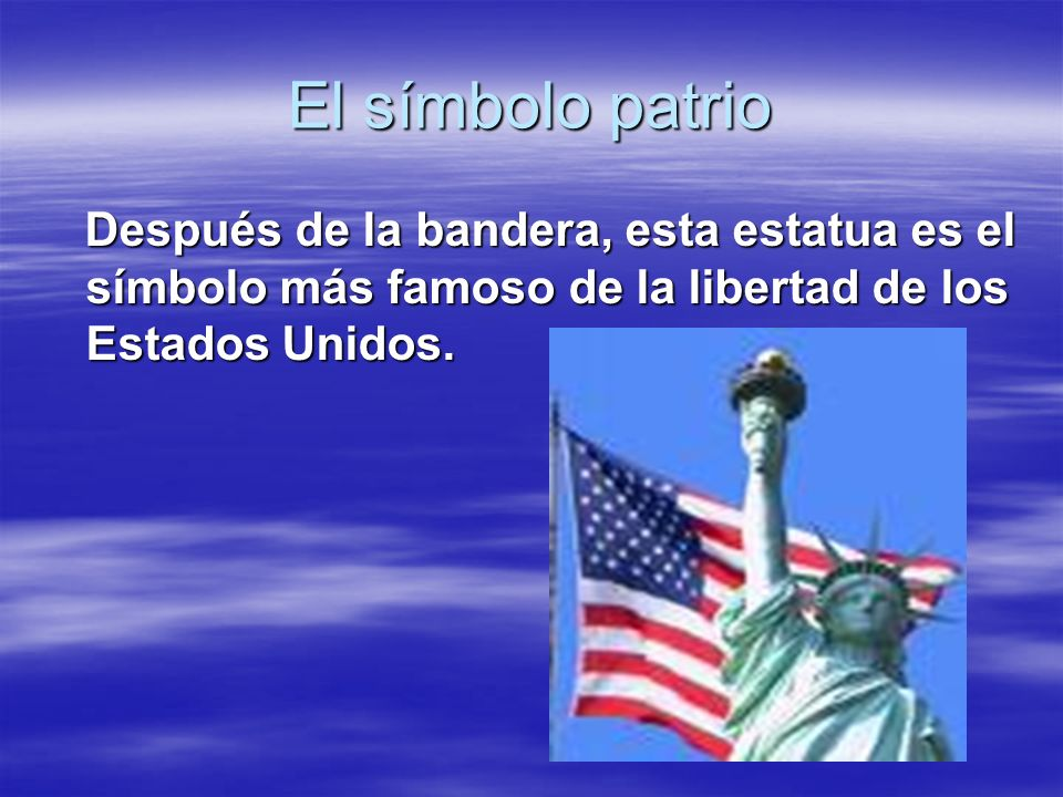El símbolo patrio Después de la bandera, esta estatua es el símbolo más famoso de la libertad de los Estados Unidos. Después de la bandera, esta estat