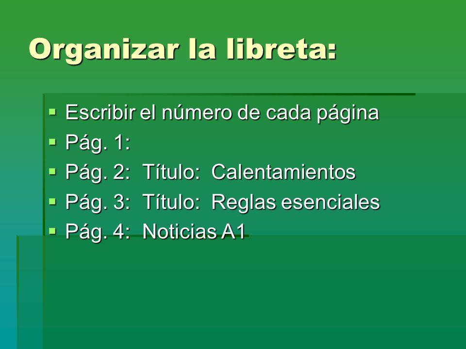 Organizar la libreta: Escribir el número de cada página Escribir el número de cada página Pág. 1: Pág. 1: Pág. 2: Título: Calentamientos Pág. 2: Títul