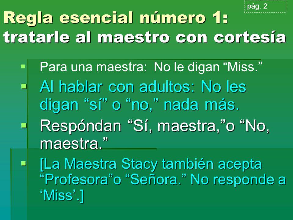 Regla esencial número 1: tratarle al maestro con cortesía Para una maestra: No le digan Miss. Al hablar con adultos: No les digan sí o no, nada más. A