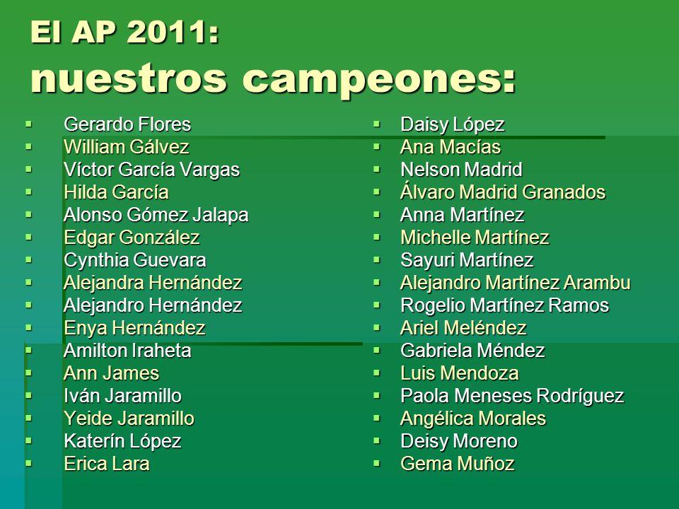 El AP 2011: nuestros campeones: Gerardo Flores Gerardo Flores William Gálvez William Gálvez Víctor García Vargas Víctor García Vargas Hilda García Hil