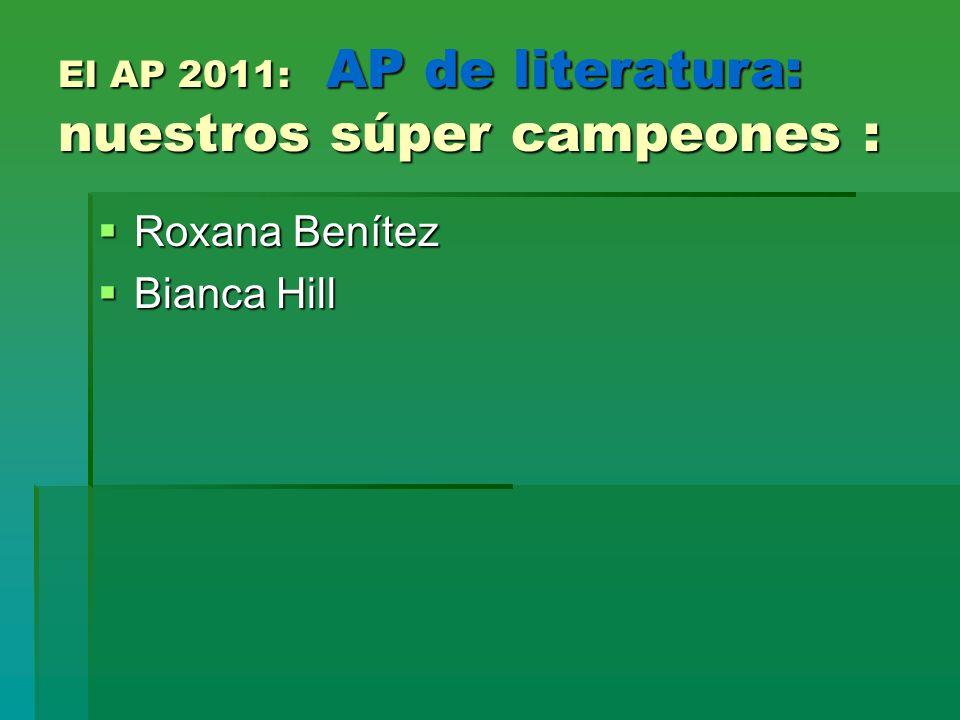 El AP 2011: AP de literatura: nuestros súper campeones : Roxana Benítez Roxana Benítez Bianca Hill Bianca Hill