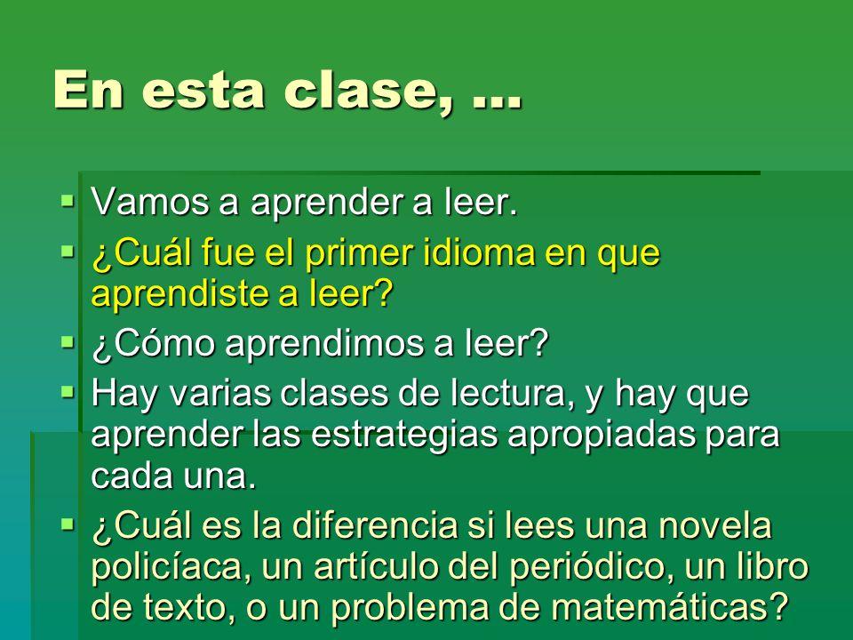 En esta clase, … Vamos a aprender a leer. Vamos a aprender a leer. ¿Cuál fue el primer idioma en que aprendiste a leer? ¿Cuál fue el primer idioma en