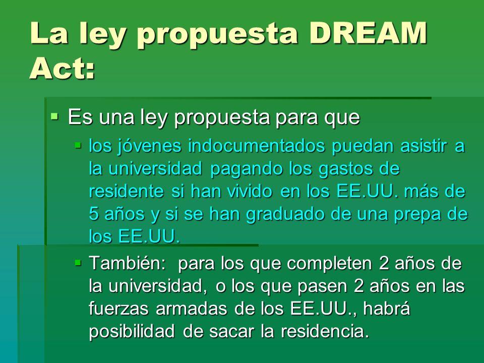 La ley propuesta DREAM Act: Es una ley propuesta para que Es una ley propuesta para que los jóvenes indocumentados puedan asistir a la universidad pag