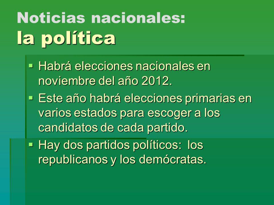la política Noticias nacionales: la política Habrá elecciones nacionales en noviembre del año 2012. Habrá elecciones nacionales en noviembre del año 2