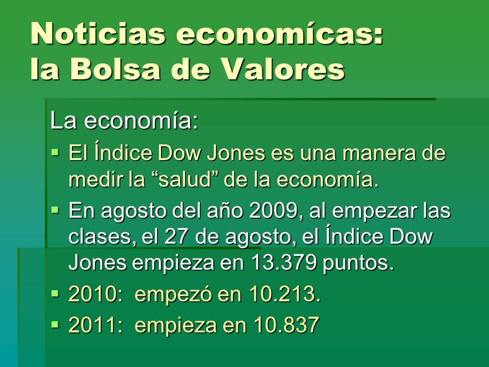 Noticias economícas: la Bolsa de Valores La economía: El Índice Dow Jones es una manera de medir la salud de la economía. El Índice Dow Jones es una m