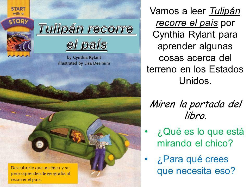 Vamos a leer Tulipán recorre el país por Cynthia Rylant para aprender algunas cosas acerca del terreno en los Estados Unidos. Miren la portada del lib