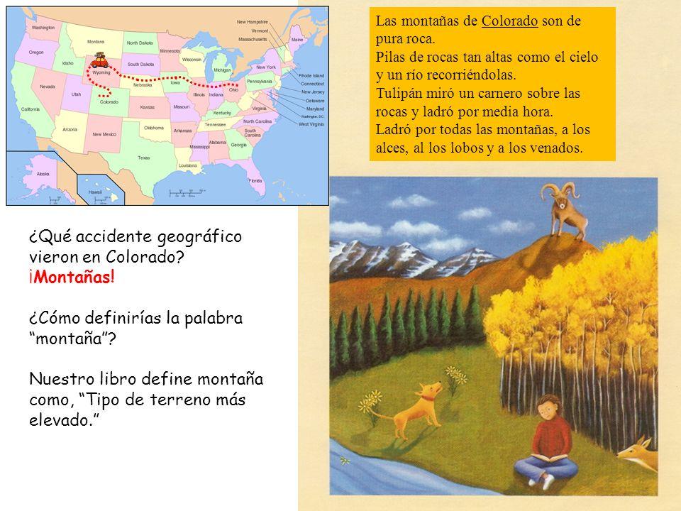 ¿Qué accidente geográfico vieron en Colorado? ¡Montañas! ¿Cómo definirías la palabra montaña? Nuestro libro define montaña como, Tipo de terreno más e