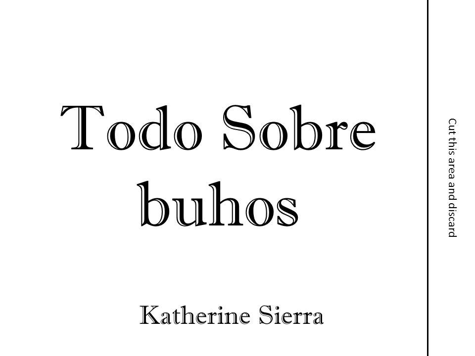 Todo Sobre buhos Katherine Sierra Cut this area and discard