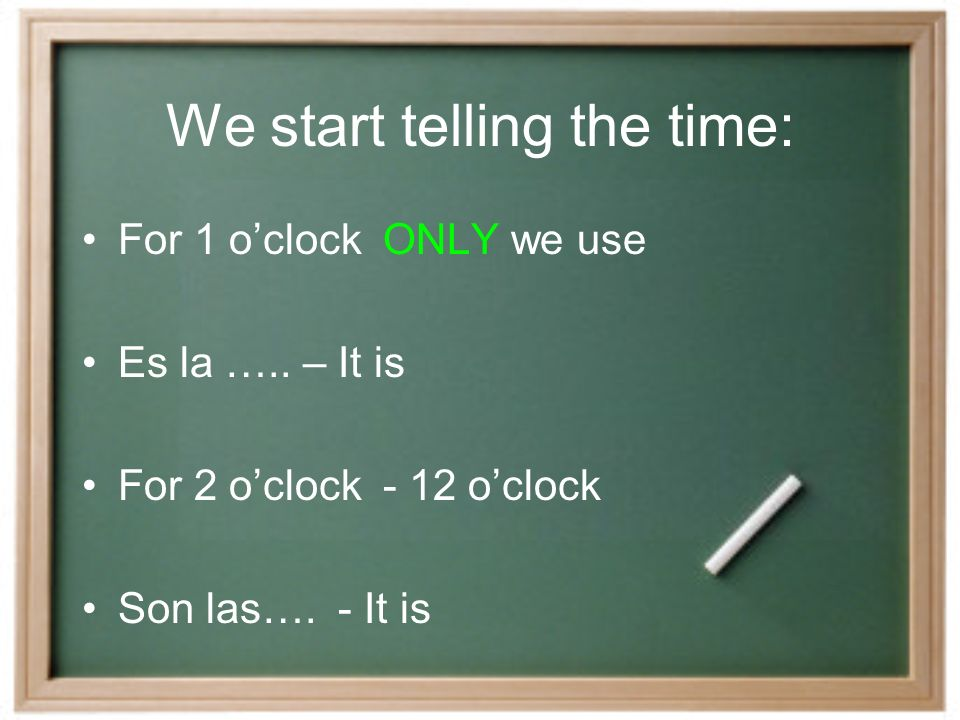 A formula for time might look like this: Es + la + hour + y / menos + minutes + time of the day - for 1 oclock only Son + las + hour + y / menos + minutes + time of the day - for oclock