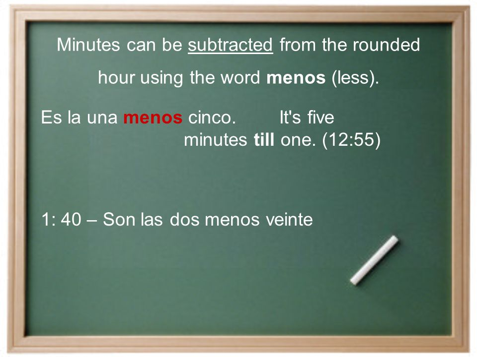 Minutes can be subtracted from the rounded hour using the word menos (less).