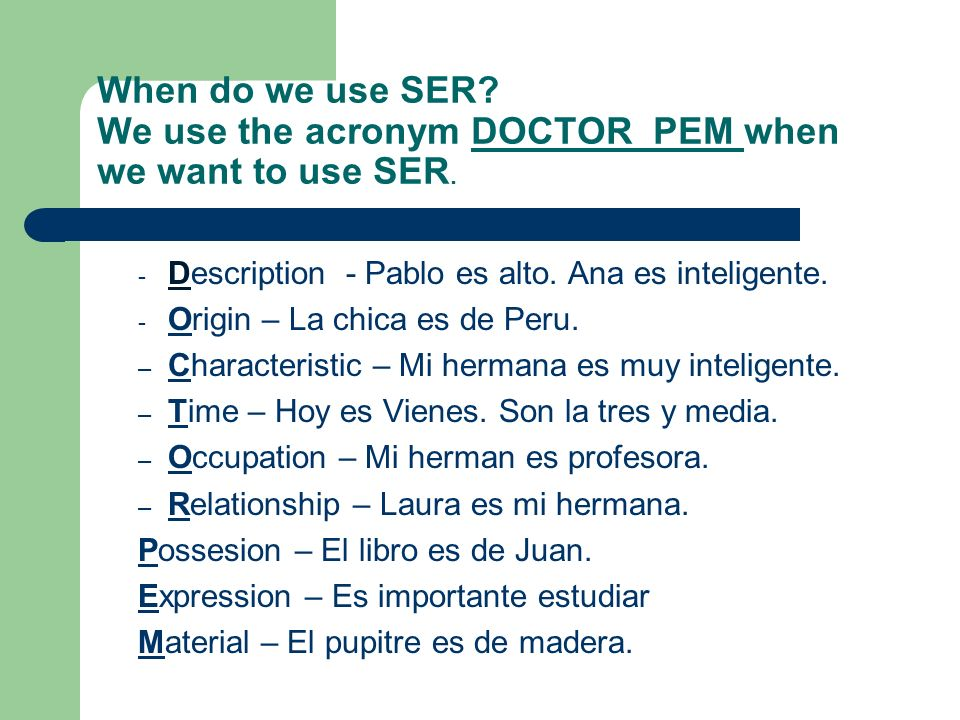 When do we use SER.We use the acronym DOCTOR PEM when we want to use SER.