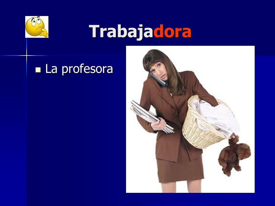 Trabajadora Trabajadora La profesora La profesora
