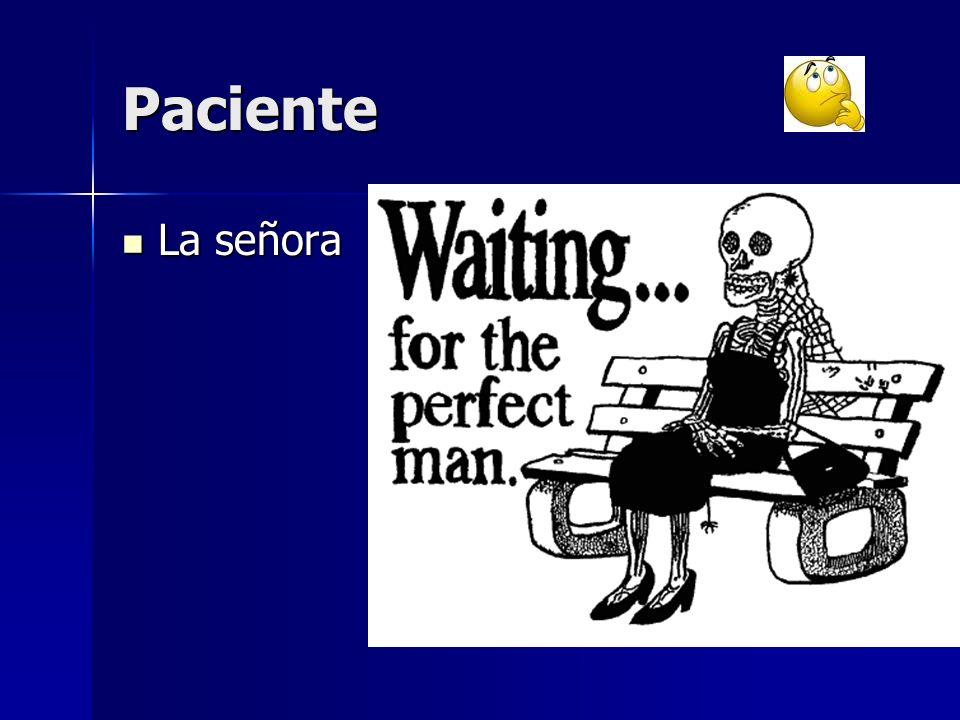 Paciente La señora La señora