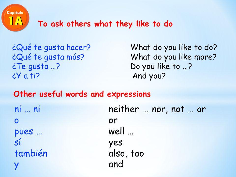 ( A mí) me gusta … I like to …. (A mí) me gusta más… I like to ….