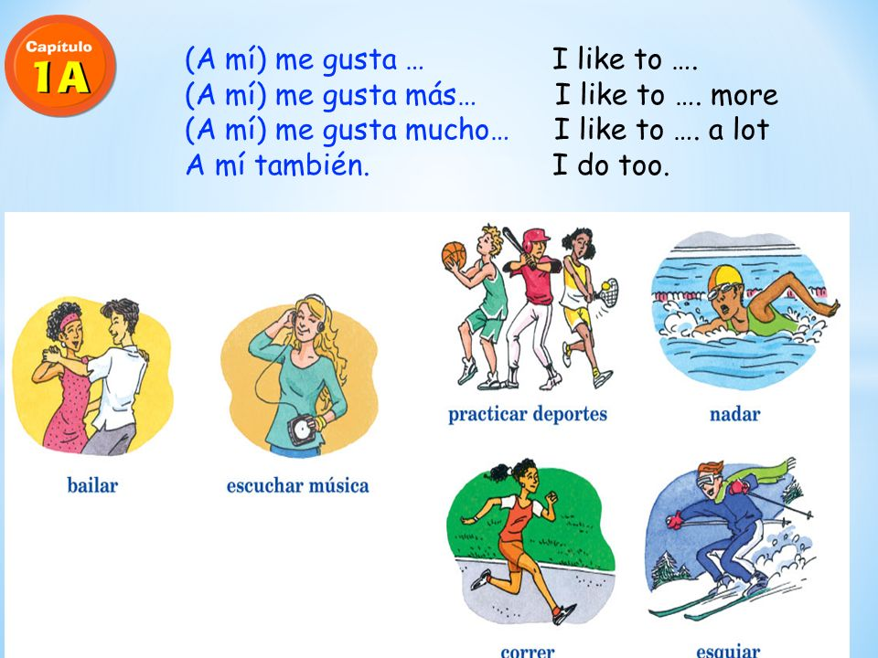 ¿Qué te gusta hacer? What do you like to do? ¿Qué te gusta más? What do you like more? ¿Te gusta …? Do you like to …? ¿Y a ti? And you? To ask others