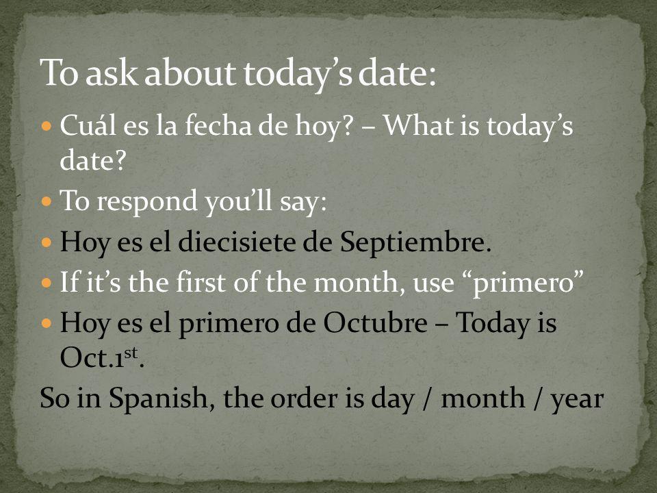 Cuál es la fecha de hoy. – What is todays date.