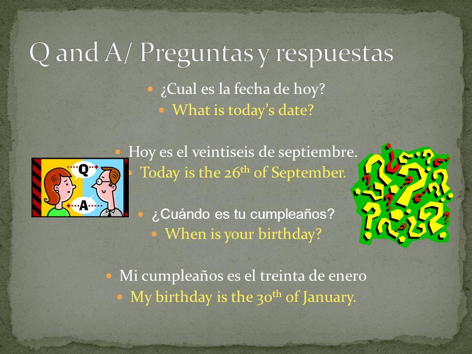 ¿Cual es la fecha de hoy. What is todays date. Hoy es el veintiseis de septiembre.